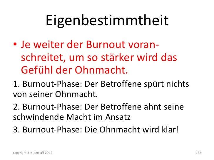 Eigenbestimmtheit• Je weiter der Burnout voran-  schreitet, um so stärker wird das  Gefühl der Ohnmacht.1. Burnout-Phase: ...