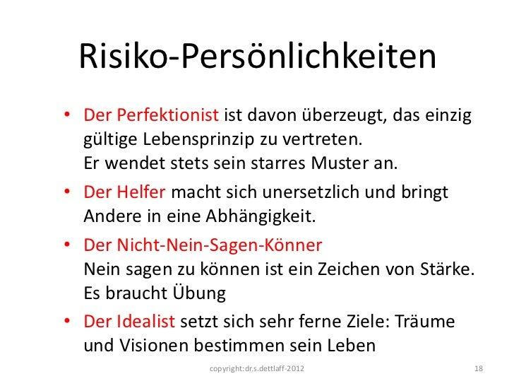 Risiko-Persönlichkeiten• Der Perfektionist ist davon überzeugt, das einzig  gültige Lebensprinzip zu vertreten.  Er wendet...