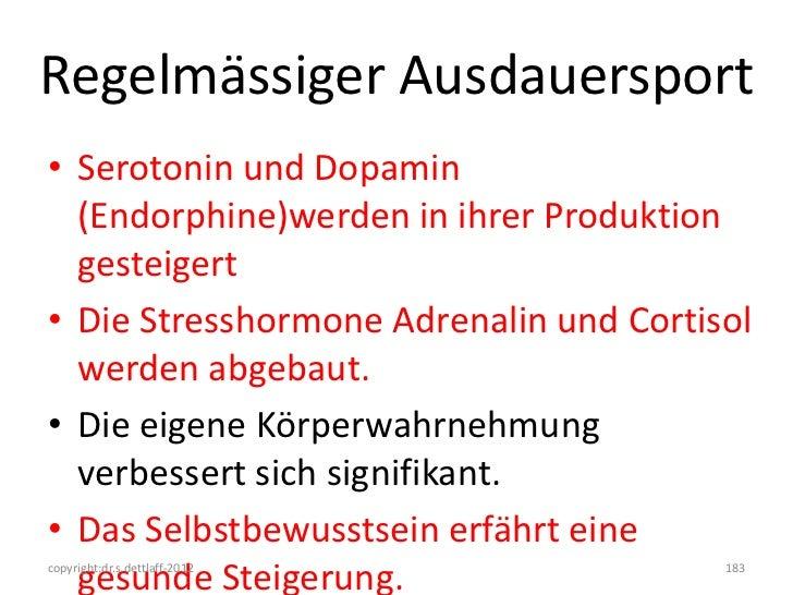 Regelmässiger Ausdauersport• Serotonin und Dopamin  (Endorphine)werden in ihrer Produktion  gesteigert• Die Stresshormone ...