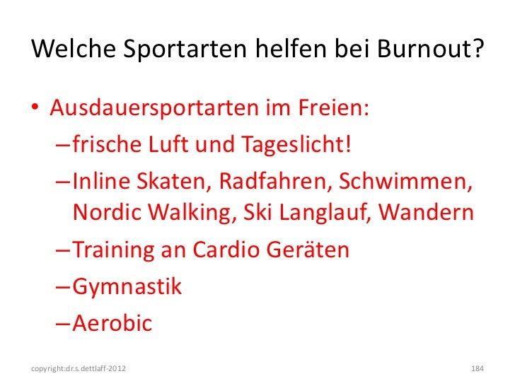 Welche Sportarten helfen bei Burnout?• Ausdauersportarten im Freien:  –frische Luft und Tageslicht!  –Inline Skaten, Radfa...
