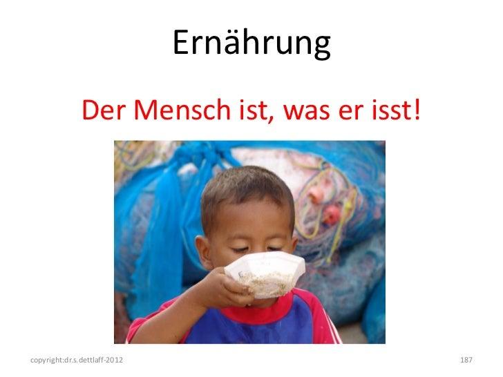 Ernährung               Der Mensch ist, was er isst!copyright:dr.s.dettlaff-2012                  187