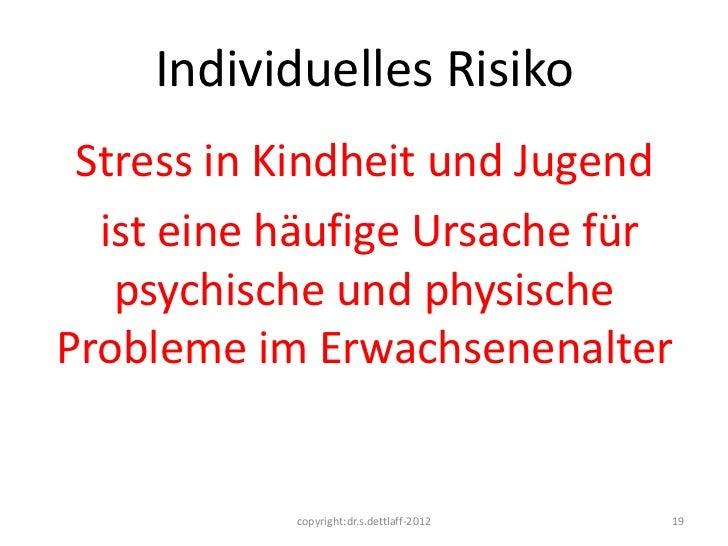 Individuelles Risiko Stress in Kindheit und Jugend  ist eine häufige Ursache für   psychische und physischeProbleme im Erw...
