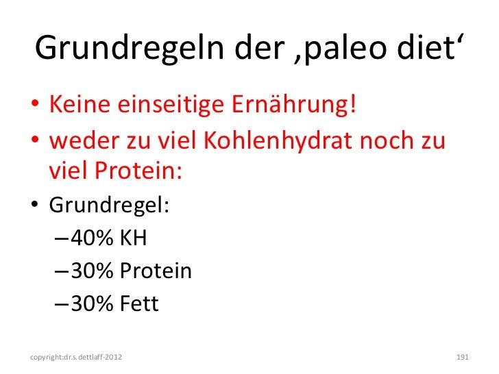 Grundregeln der 'paleo diet'• Keine einseitige Ernährung!• weder zu viel Kohlenhydrat noch zu  viel Protein:• Grundregel: ...