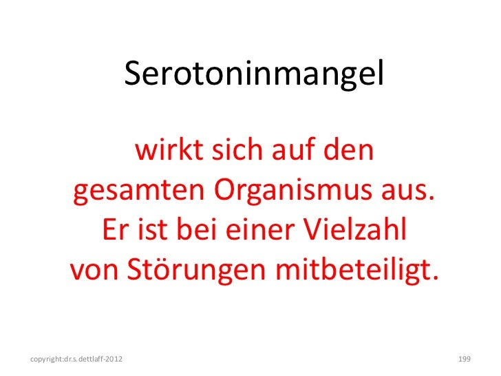 Serotoninmangel                wirkt sich auf den           gesamten Organismus aus.             Er ist bei einer Vielzahl...