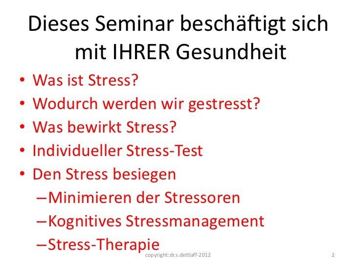 Dieses Seminar beschäftigt sich         mit IHRER Gesundheit•   Was ist Stress?•   Wodurch werden wir gestresst?•   Was be...