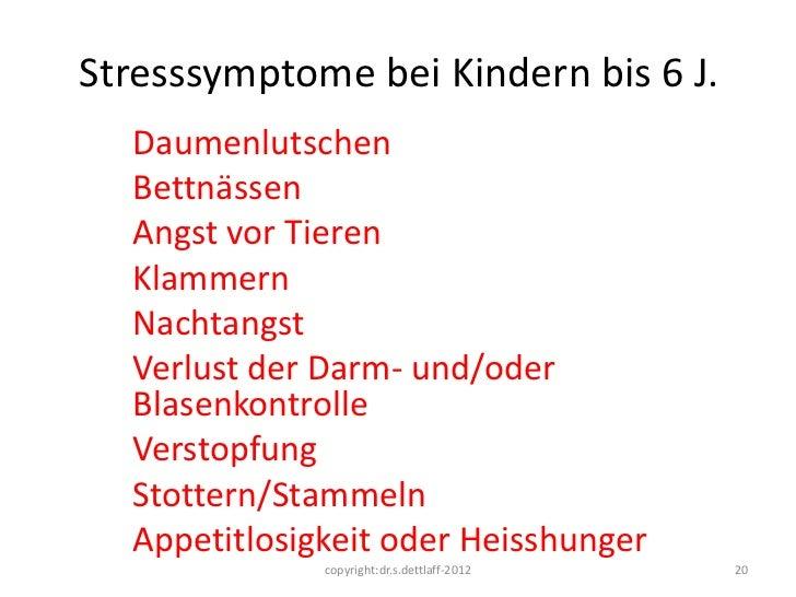 Stresssymptome bei Kindern bis 6 J.  Daumenlutschen  Bettnässen  Angst vor Tieren  Klammern  Nachtangst  Verlust der Darm-...