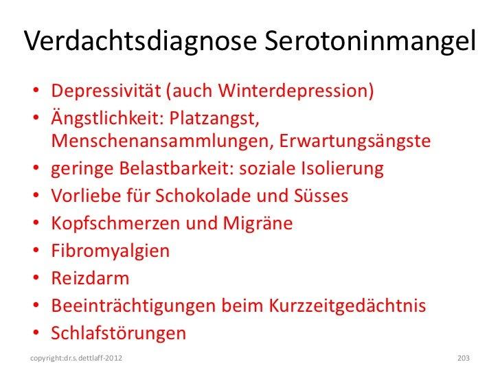 Verdachtsdiagnose Serotoninmangel• Depressivität (auch Winterdepression)• Ängstlichkeit: Platzangst,  Menschenansammlungen...