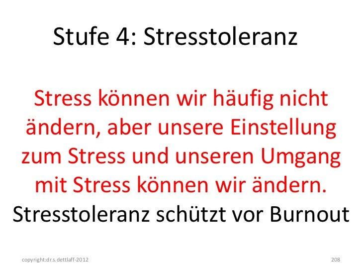 Stufe 4: Stresstoleranz   Stress können wir häufig nicht  ändern, aber unsere Einstellung zum Stress und unseren Umgang   ...