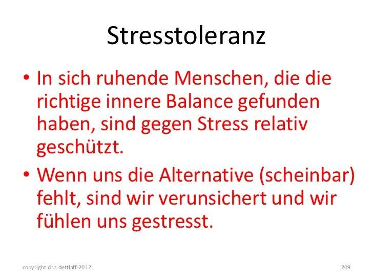 Stresstoleranz• In sich ruhende Menschen, die die  richtige innere Balance gefunden  haben, sind gegen Stress relativ  ges...
