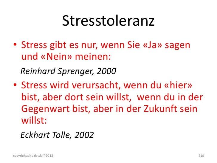 Stresstoleranz• Stress gibt es nur, wenn Sie «Ja» sagen  und «Nein» meinen:     Reinhard Sprenger, 2000• Stress wird verur...