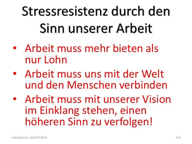 Stressresistenz durch den           Sinn unserer Arbeit• Arbeit muss mehr bieten als  nur Lohn• Arbeit muss uns mit der We...