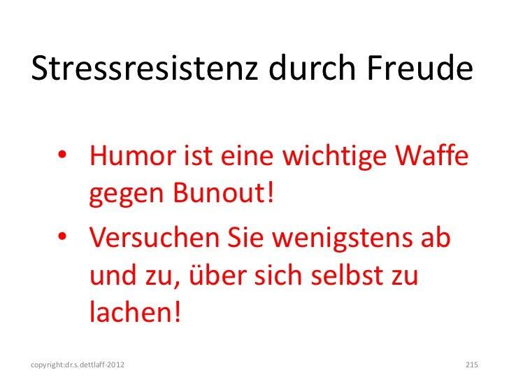 Stressresistenz durch Freude       • Humor ist eine wichtige Waffe         gegen Bunout!       • Versuchen Sie wenigstens ...