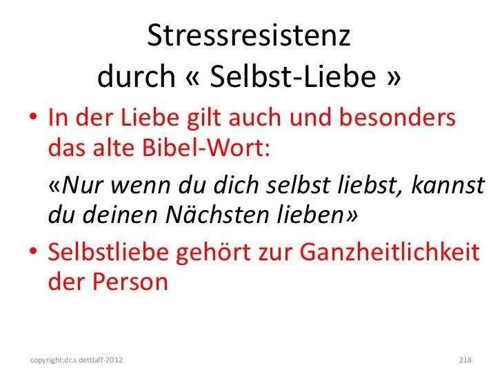 Stressresistenz                    durch « Selbst-Liebe »• In der Liebe gilt auch und besonders  das alte Bibel-Wort:  «Nu...