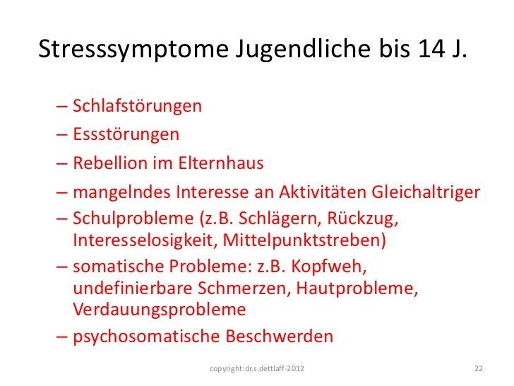 Stresssymptome Jugendliche bis 14 J. – Schlafstörungen – Essstörungen – Rebellion im Elternhaus – mangelndes Interesse an ...
