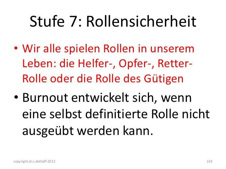 Stufe 7: Rollensicherheit• Wir alle spielen Rollen in unserem  Leben: die Helfer-, Opfer-, Retter-  Rolle oder die Rolle d...