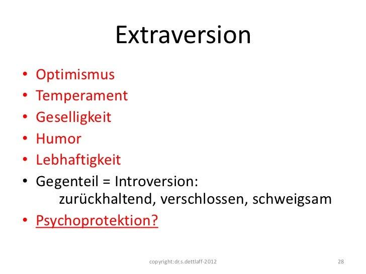 Extraversion• Optimismus• Temperament• Geselligkeit• Humor• Lebhaftigkeit• Gegenteil = Introversion:     zurückhaltend, ve...