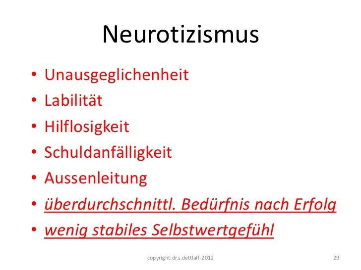 Neurotizismus•   Unausgeglichenheit•   Labilität•   Hilflosigkeit•   Schuldanfälligkeit•   Aussenleitung•   überdurchschni...