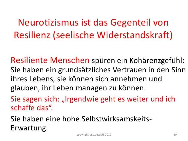 Neurotizismus ist das Gegenteil vonResilienz (seelische Widerstandskraft)Resiliente Menschen spüren ein Kohärenzgefühl:Sie...