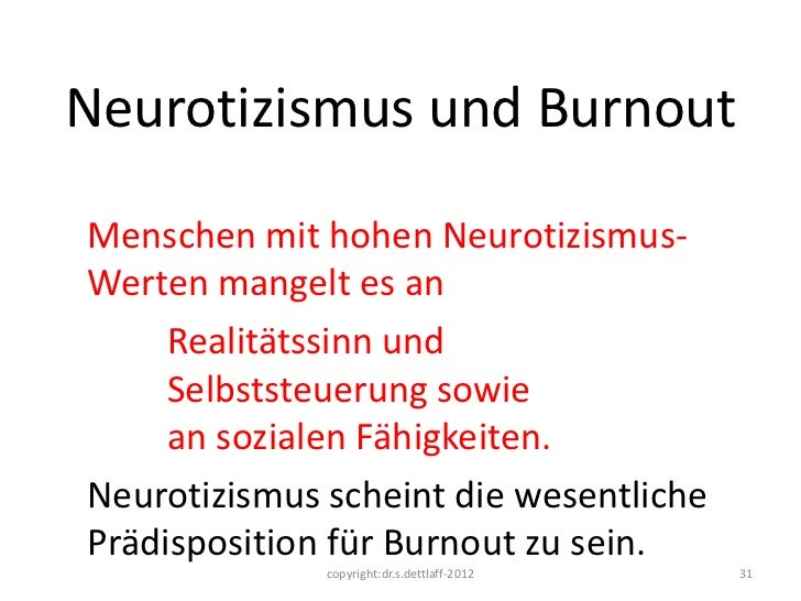 Neurotizismus und BurnoutMenschen mit hohen Neurotizismus-Werten mangelt es an     Realitätssinn und     Selbststeuerung s...