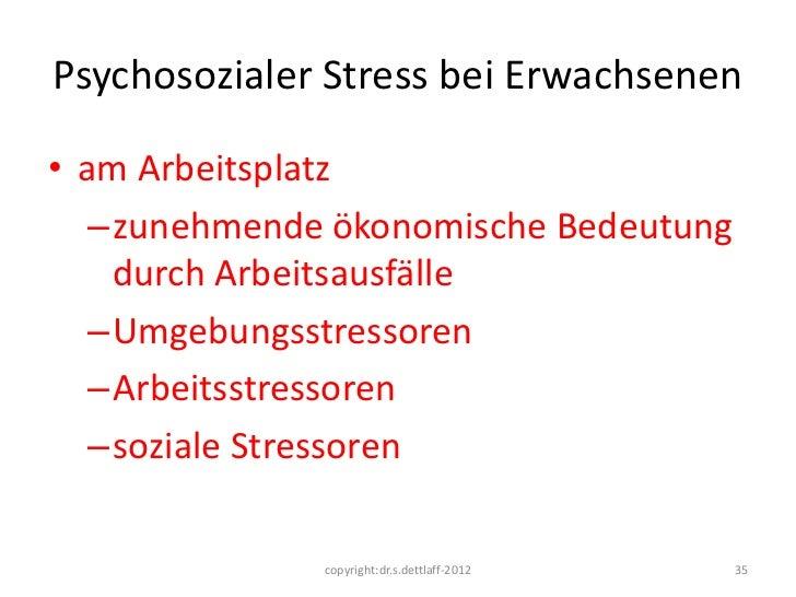 Psychosozialer Stress bei Erwachsenen• am Arbeitsplatz   –zunehmende ökonomische Bedeutung    durch Arbeitsausfälle   –Umg...