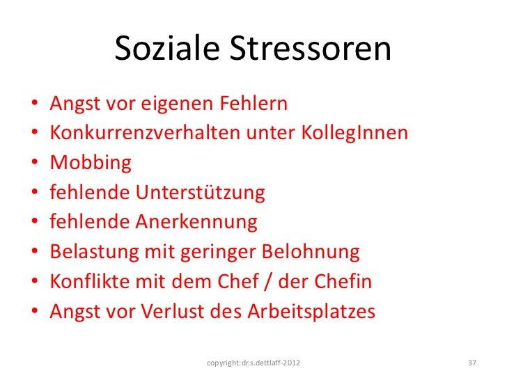 Soziale Stressoren•   Angst vor eigenen Fehlern•   Konkurrenzverhalten unter KollegInnen•   Mobbing•   fehlende Unterstütz...