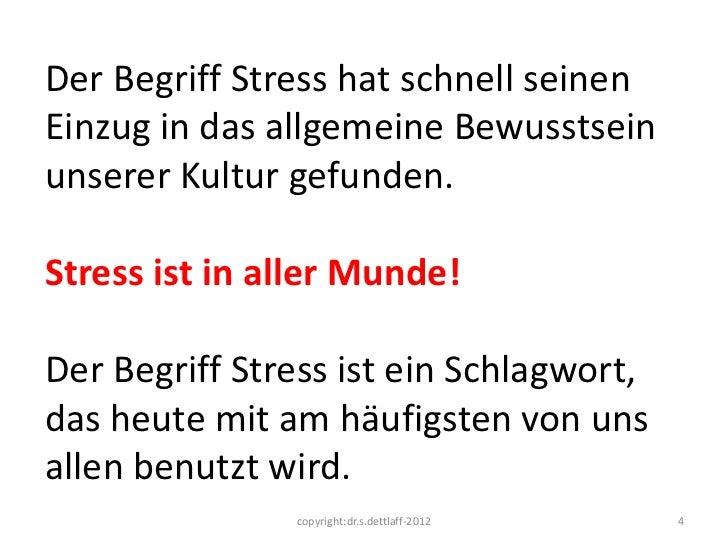 Der Begriff Stress hat schnell seinenEinzug in das allgemeine Bewusstseinunserer Kultur gefunden.Stress ist in aller Munde...
