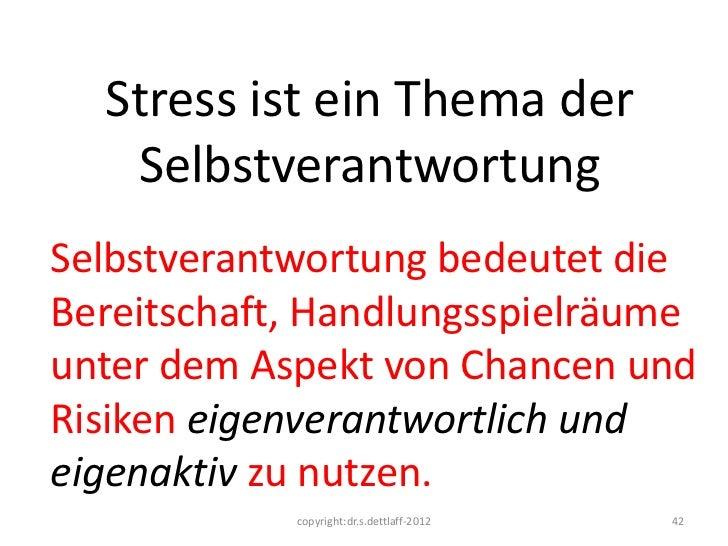 Stress ist ein Thema der   SelbstverantwortungSelbstverantwortung bedeutet dieBereitschaft, Handlungsspielräumeunter dem A...
