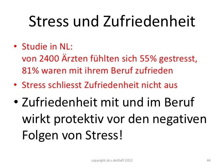 Stress und Zufriedenheit• Studie in NL:  von 2400 Ärzten fühlten sich 55% gestresst,  81% waren mit ihrem Beruf zufrieden•...