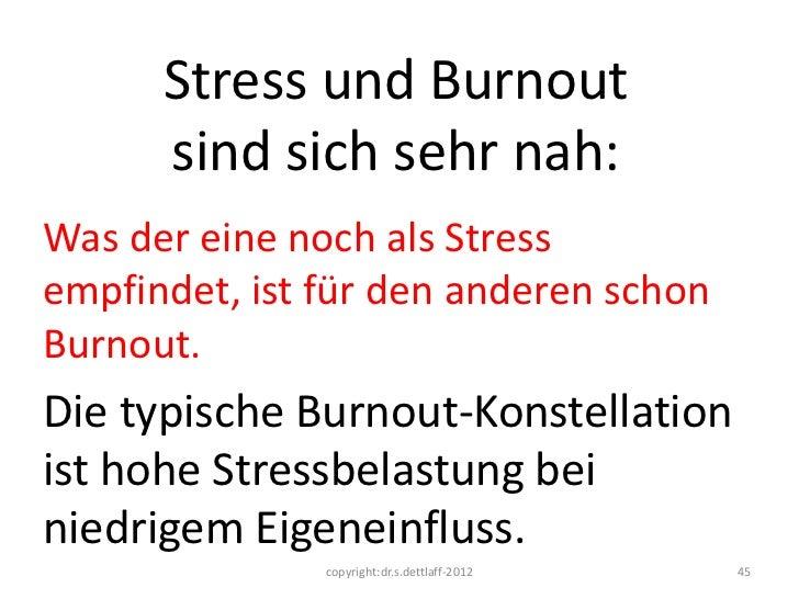 Stress und Burnout      sind sich sehr nah:Was der eine noch als Stressempfindet, ist für den anderen schonBurnout.Die typ...