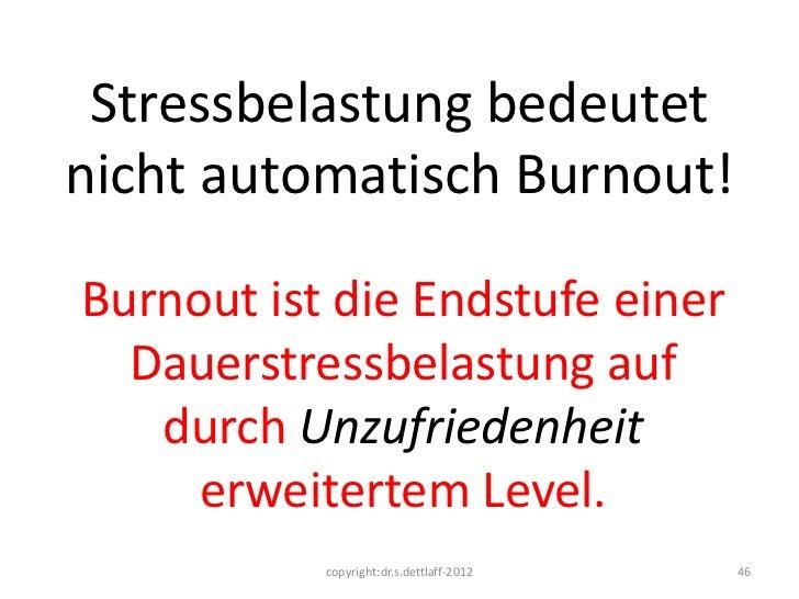 Stressbelastung bedeutetnicht automatisch Burnout!Burnout ist die Endstufe einer  Dauerstressbelastung auf   durch Unzufri...