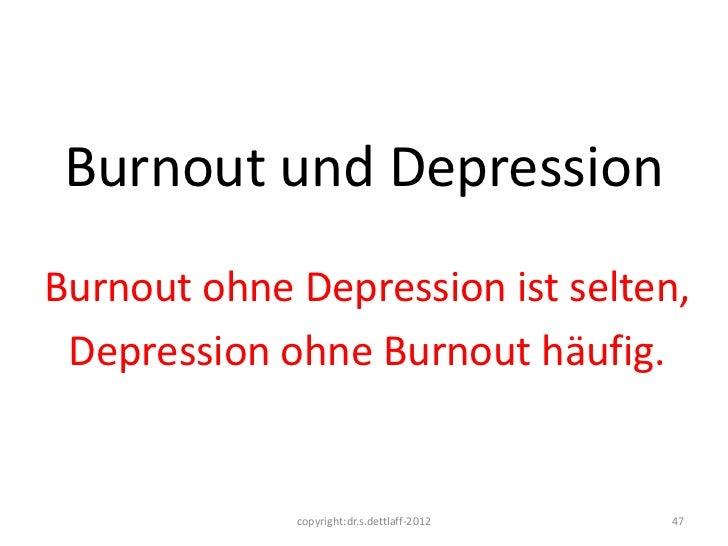 Burnout und DepressionBurnout ohne Depression ist selten, Depression ohne Burnout häufig.             copyright:dr.s.dettl...