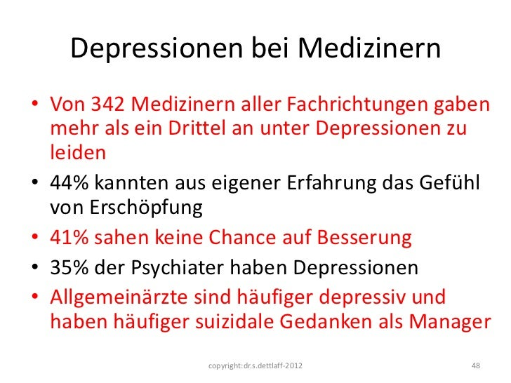 Depressionen bei Medizinern• Von 342 Medizinern aller Fachrichtungen gaben  mehr als ein Drittel an unter Depressionen zu ...