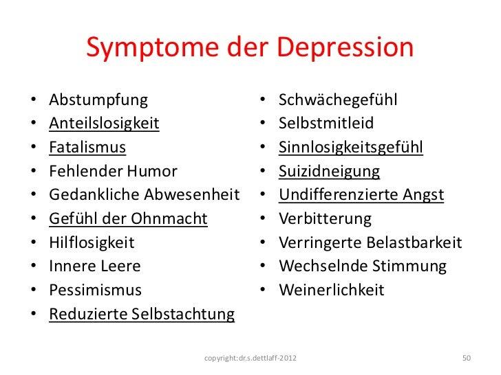 Symptome der Depression•   Abstumpfung                        •     Schwächegefühl•   Anteilslosigkeit                   •...