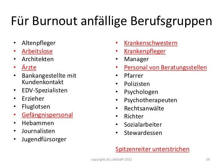 Für Burnout anfällige Berufsgruppen•   Altenpfleger                          •     Krankenschwestern•   Arbeitslose       ...