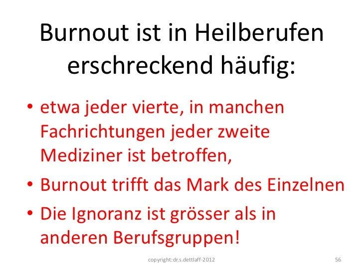 Burnout ist in Heilberufen   erschreckend häufig:• etwa jeder vierte, in manchen  Fachrichtungen jeder zweite  Mediziner i...