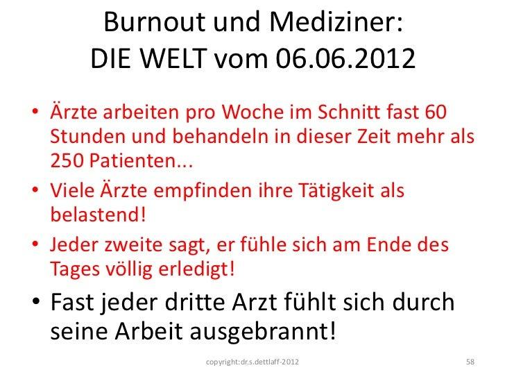 Burnout und Mediziner:      DIE WELT vom 06.06.2012• Ärzte arbeiten pro Woche im Schnitt fast 60  Stunden und behandeln in...