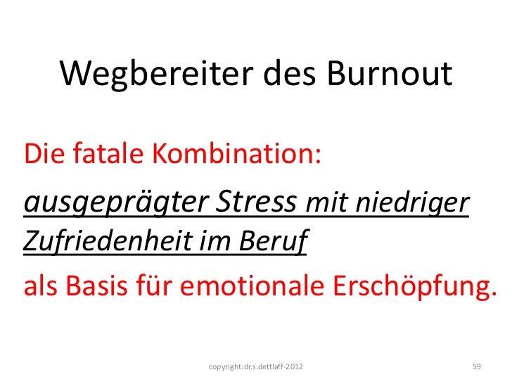 Wegbereiter des BurnoutDie fatale Kombination:ausgeprägter Stress mit niedrigerZufriedenheit im Berufals Basis für emotion...