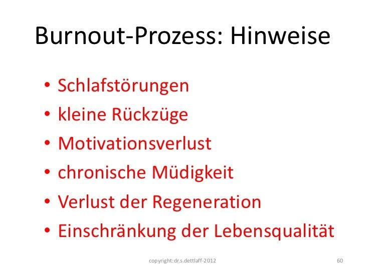 Burnout-Prozess: Hinweise•   Schlafstörungen•   kleine Rückzüge•   Motivationsverlust•   chronische Müdigkeit•   Verlust d...