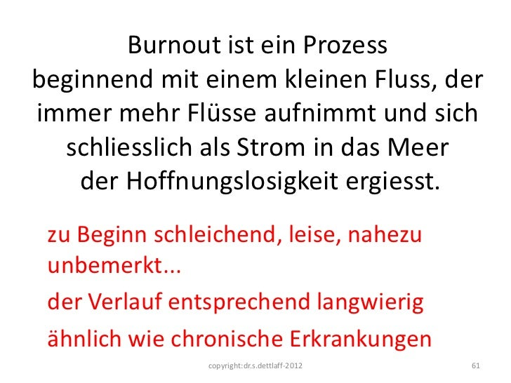 Burnout ist ein Prozessbeginnend mit einem kleinen Fluss, derimmer mehr Flüsse aufnimmt und sich  schliesslich als Strom i...