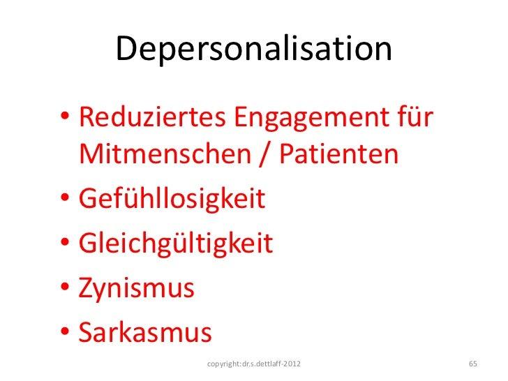 Depersonalisation• Reduziertes Engagement für  Mitmenschen / Patienten• Gefühllosigkeit• Gleichgültigkeit• Zynismus• Sarka...