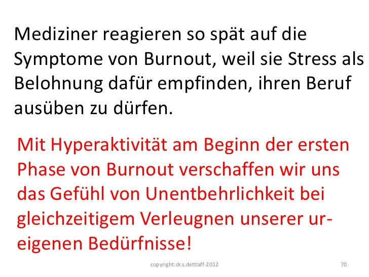 Mediziner reagieren so spät auf dieSymptome von Burnout, weil sie Stress alsBelohnung dafür empfinden, ihren Berufausüben ...