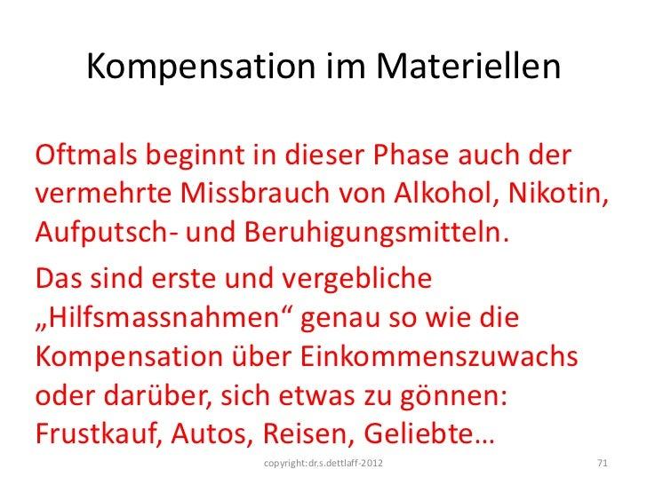 Kompensation im MateriellenOftmals beginnt in dieser Phase auch dervermehrte Missbrauch von Alkohol, Nikotin,Aufputsch- un...