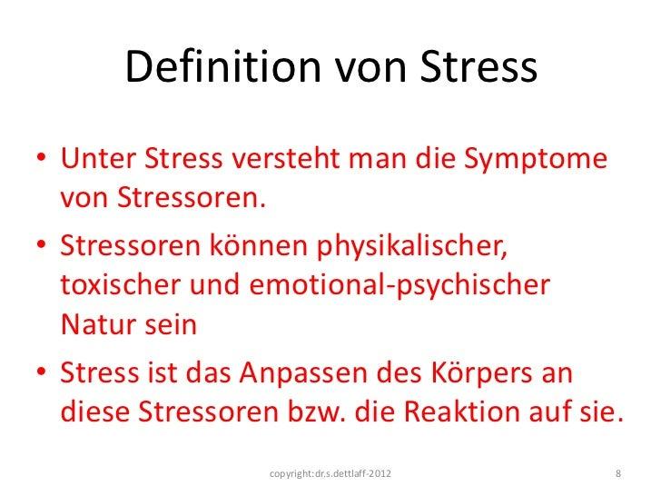Definition von Stress• Unter Stress versteht man die Symptome  von Stressoren.• Stressoren können physikalischer,  toxisch...