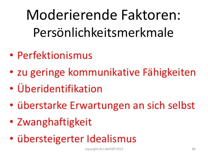Moderierende Faktoren:       Persönlichkeitsmerkmale•   Perfektionismus•   zu geringe kommunikative Fähigkeiten•   Überide...
