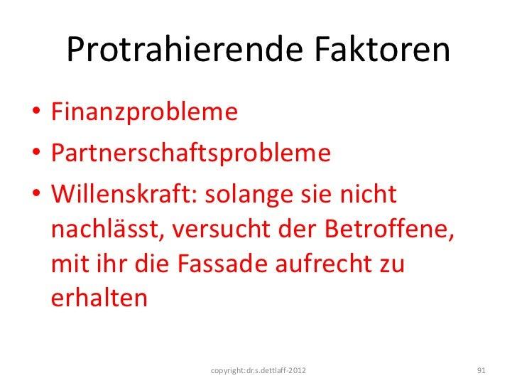 Protrahierende Faktoren• Finanzprobleme• Partnerschaftsprobleme• Willenskraft: solange sie nicht  nachlässt, versucht der ...