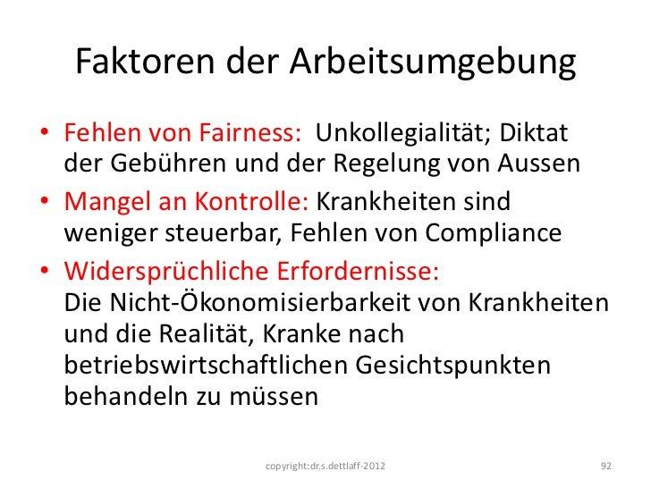 Faktoren der Arbeitsumgebung• Fehlen von Fairness: Unkollegialität; Diktat  der Gebühren und der Regelung von Aussen• Mang...