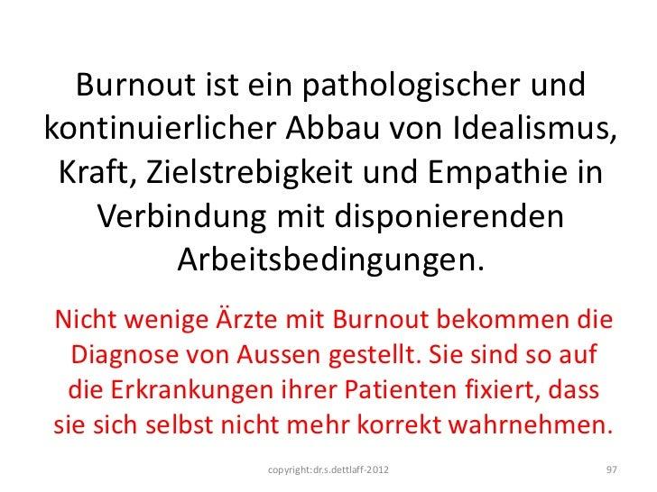Burnout ist ein pathologischer undkontinuierlicher Abbau von Idealismus, Kraft, Zielstrebigkeit und Empathie in   Verbindu...