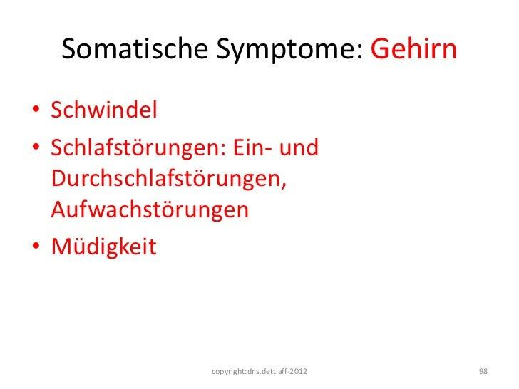 Somatische Symptome: Gehirn• Schwindel• Schlafstörungen: Ein- und  Durchschlafstörungen,  Aufwachstörungen• Müdigkeit     ...