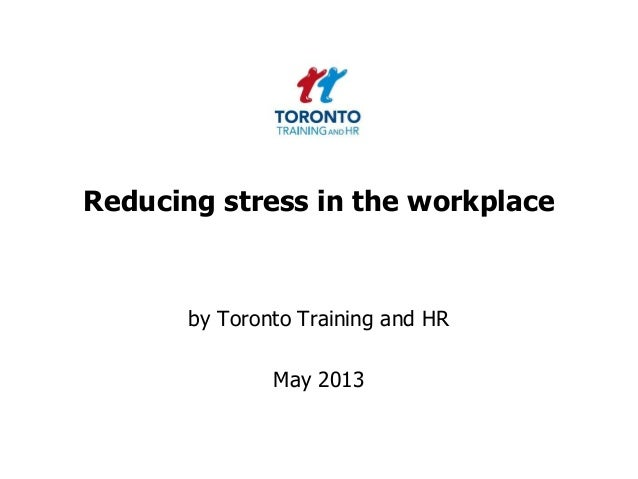 Reducing stress in the workplaceby Toronto Training and HRMay 2013
