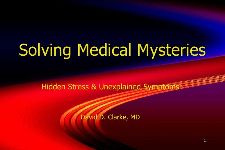 1<br />Solving Medical Mysteries<br />Hidden Stress & Unexplained Symptoms<br />David D. Clarke, MD<br />